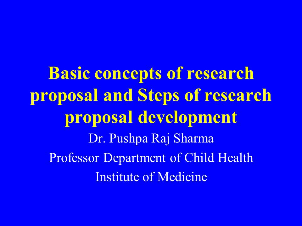 Basic concepts of research proposal and Steps of research proposal development Dr.