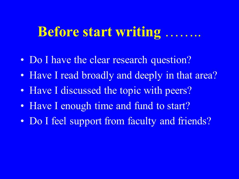 Before start writing …….. Do I have the clear research question.