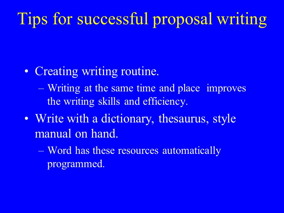 Tips for successful proposal writing Creating writing routine.