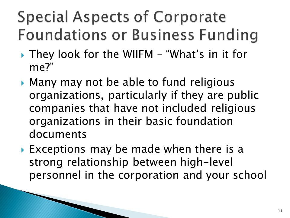 " They look for the WIIFM – ""What's in it for me?""  Many may not be able to fund religious organizations, particularly if they are public companies t"