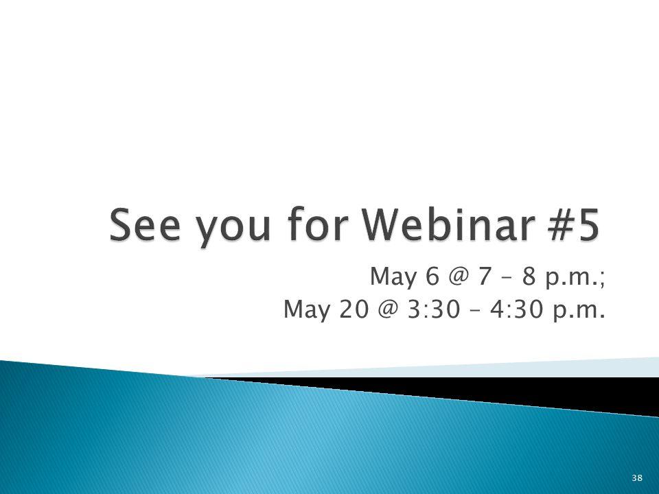 May 6 @ 7 – 8 p.m.; May 20 @ 3:30 – 4:30 p.m. 38