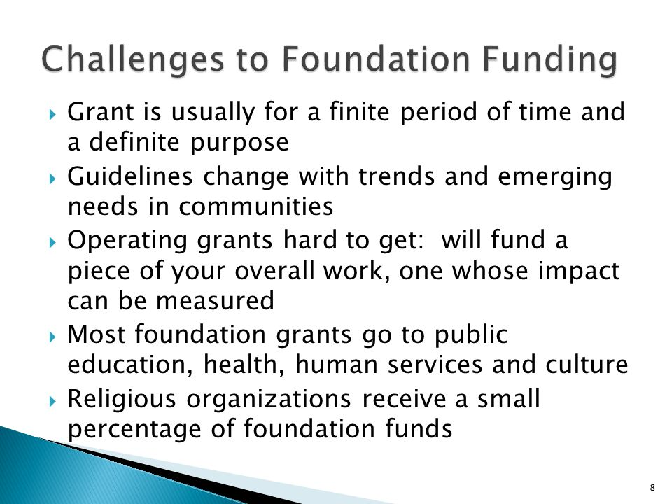  Grant is usually for a finite period of time and a definite purpose  Guidelines change with trends and emerging needs in communities  Operating gr