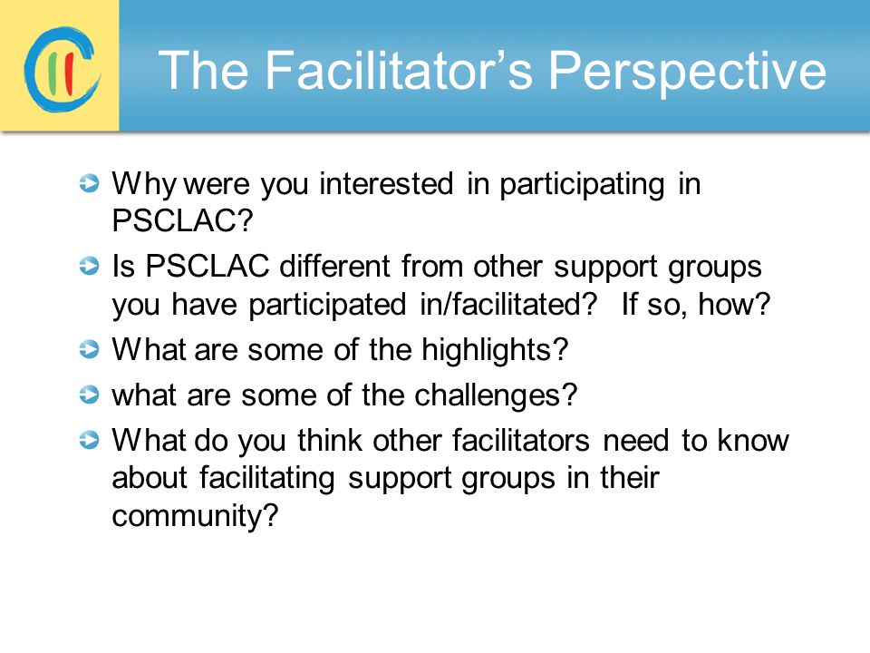 The Facilitator's Perspective Why were you interested in participating in PSCLAC.