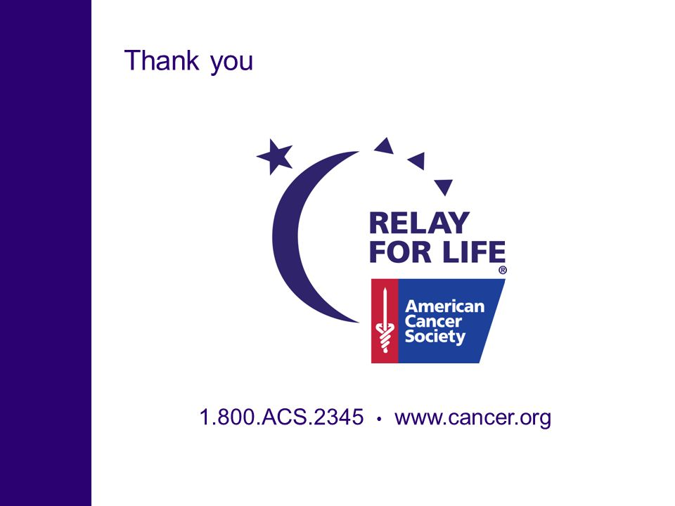 Thank you 1.800.ACS.2345 www.cancer.org