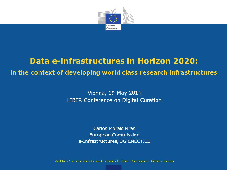 Data e-infrastructures in Horizon 2020: in the context of developing world class research infrastructures Vienna, 19 May 2014 LIBER Conference on Digi