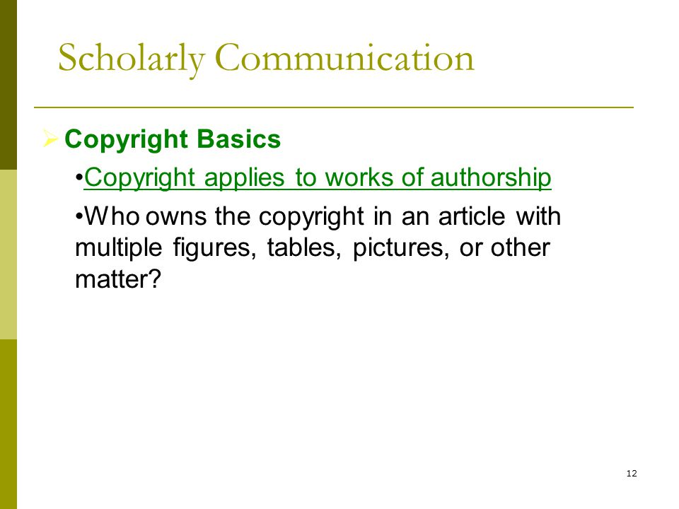 12  Copyright Basics Copyright applies to works of authorship Who owns the copyright in an article with multiple figures, tables, pictures, or other matter.
