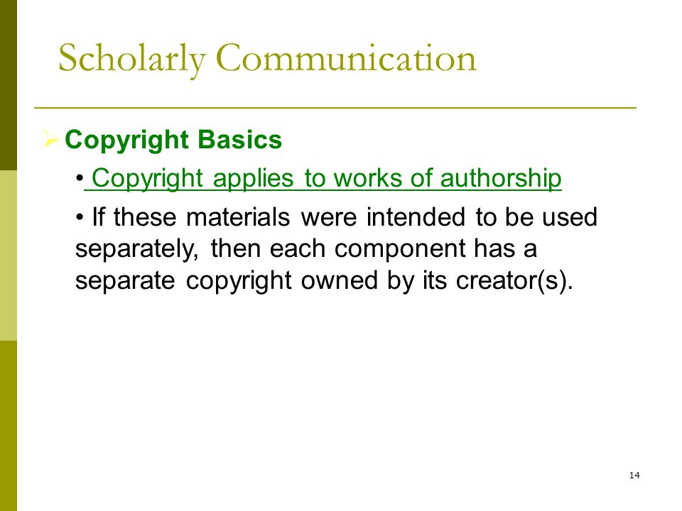 14  Copyright Basics Copyright applies to works of authorship If these materials were intended to be used separately, then each component has a separate copyright owned by its creator(s).