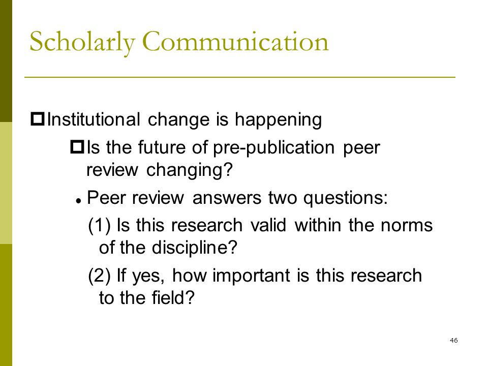46  Institutional change is happening  Is the future of pre-publication peer review changing.