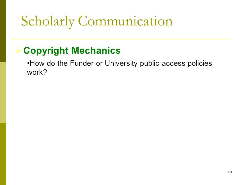 49  Copyright Mechanics How do the Funder or University public access policies work.