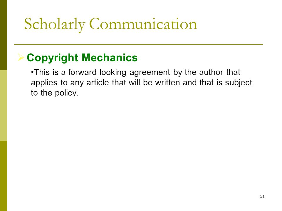 51  Copyright Mechanics This is a forward-looking agreement by the author that applies to any article that will be written and that is subject to the policy.
