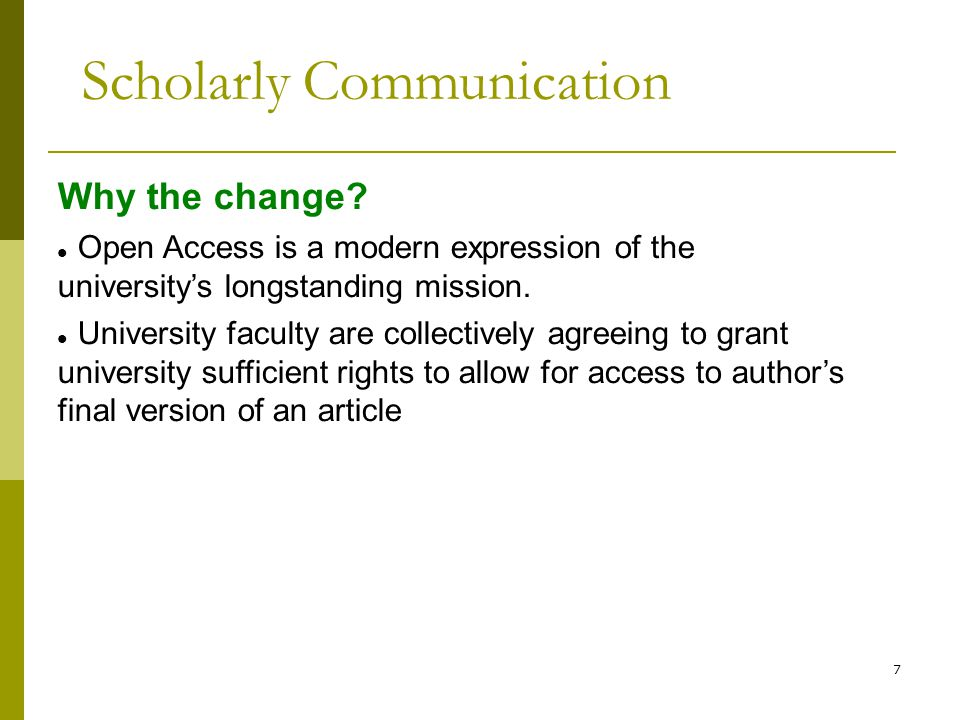 7 Why the change. Open Access is a modern expression of the university's longstanding mission.