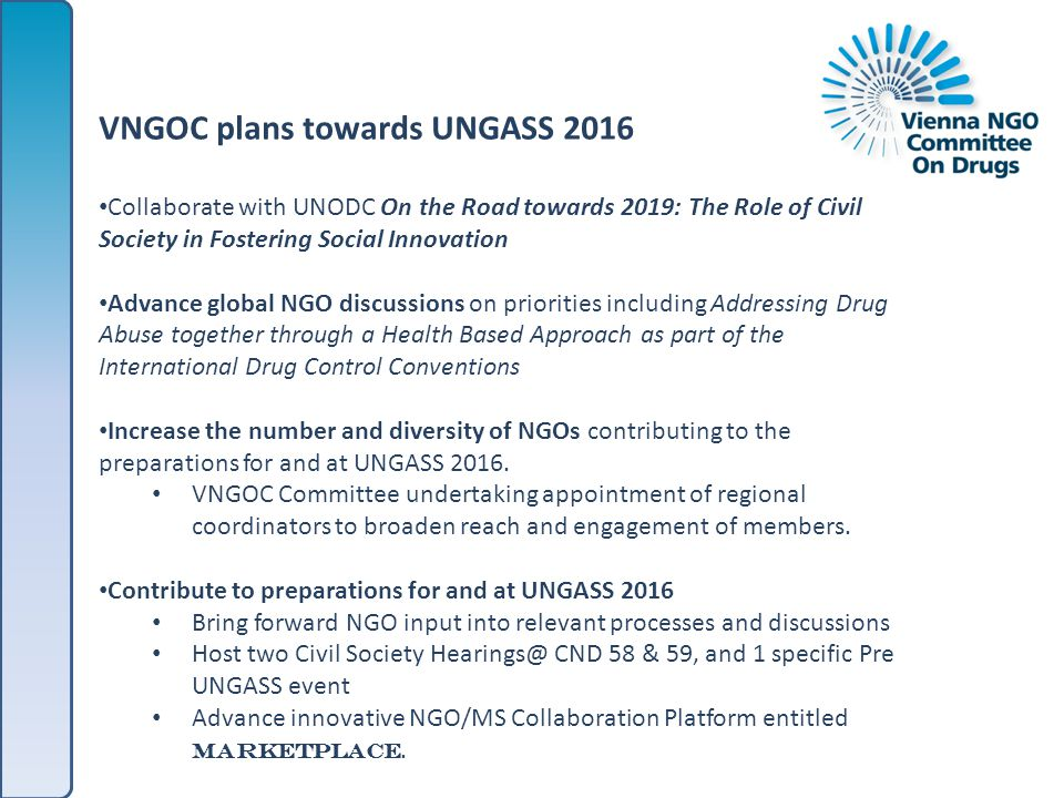 VNGOC plans towards UNGASS 2016 Collaborate with UNODC On the Road towards 2019: The Role of Civil Society in Fostering Social Innovation Advance glob