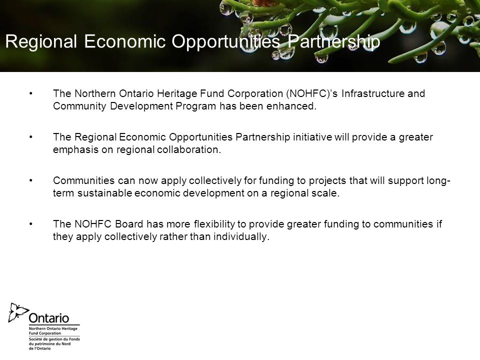 Prepared September 2010 Jennifer van der Valk – NOHFC Marketing Regional Economic Opportunities Partnership The Northern Ontario Heritage Fund Corporation (NOHFC)'s Infrastructure and Community Development Program has been enhanced.