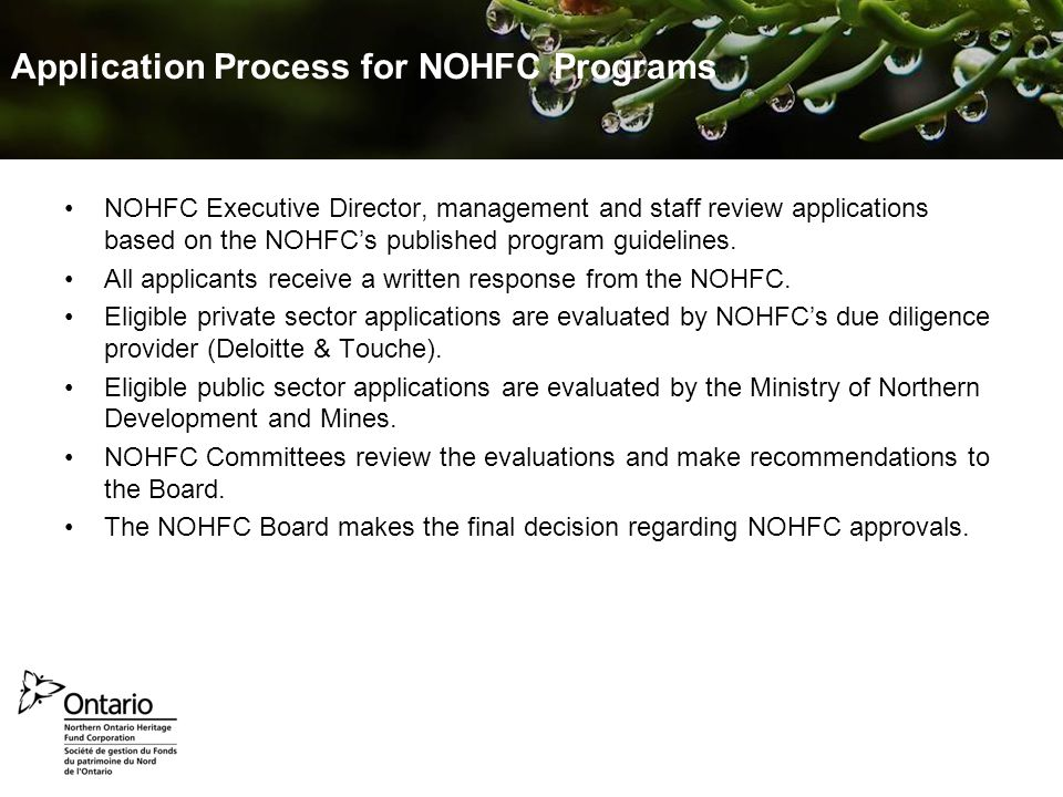 Prepared September 2010 Jennifer van der Valk – NOHFC Marketing Application Process for NOHFC Programs NOHFC Executive Director, management and staff review applications based on the NOHFC's published program guidelines.