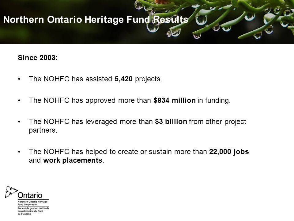 Prepared September 2010 Jennifer van der Valk – NOHFC Marketing Northern Ontario Heritage Fund Results Since 2003: The NOHFC has assisted 5,420 projects.