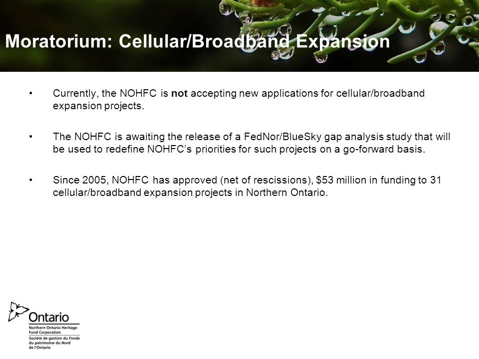 Prepared September 2010 Jennifer van der Valk – NOHFC Marketing Moratorium: Cellular/Broadband Expansion Currently, the NOHFC is not accepting new applications for cellular/broadband expansion projects.