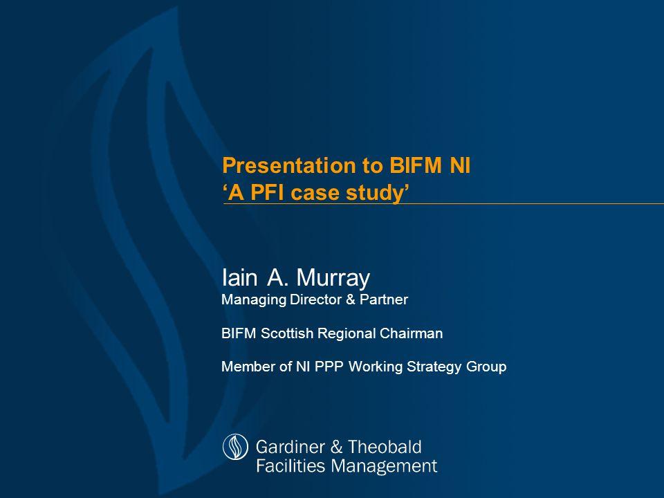 Presentation to BIFM NI 'A PFI case study' Iain A.