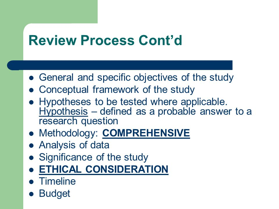 Review Process Cont'd General and specific objectives of the study Conceptual framework of the study Hypotheses to be tested where applicable.