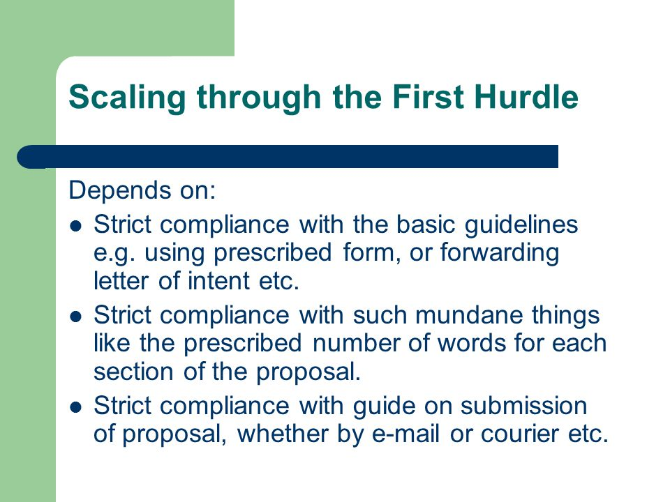 Scaling through the First Hurdle Depends on: Strict compliance with the basic guidelines e.g.