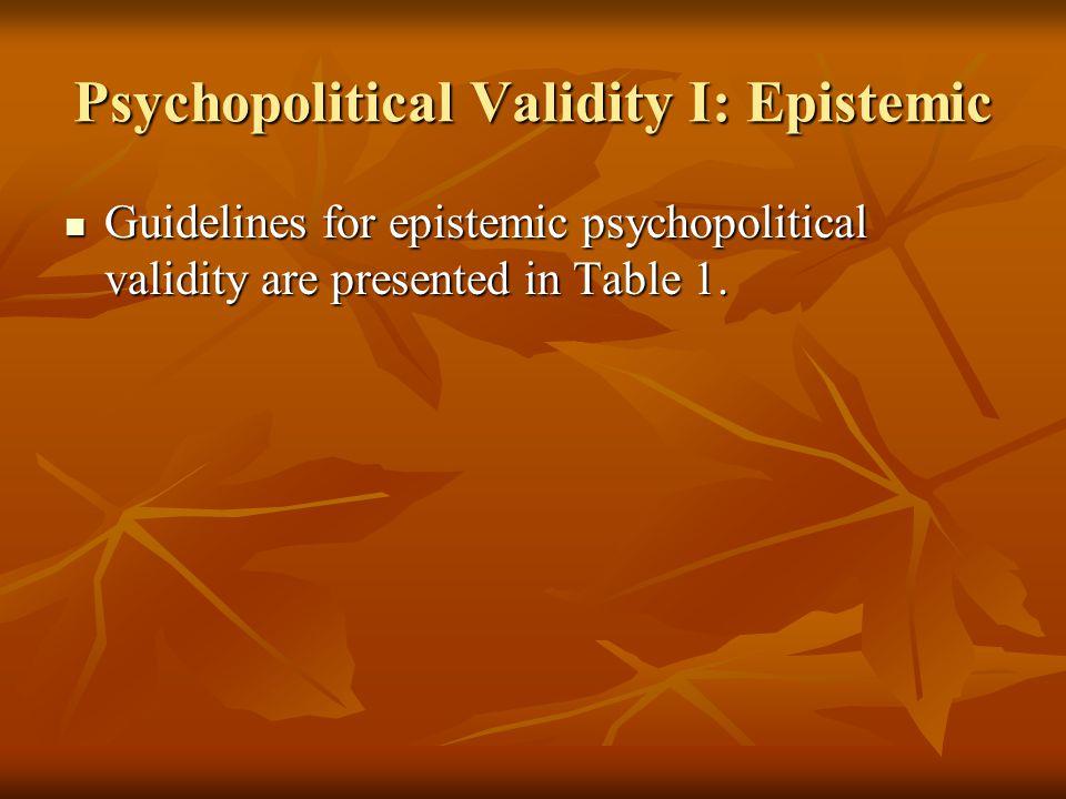 Psychopolitical Validity I: Epistemic Guidelines for epistemic psychopolitical validity are presented in Table 1. Guidelines for epistemic psychopolit