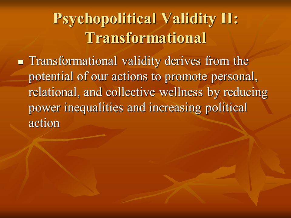 Psychopolitical Validity II: Transformational Transformational validity derives from the potential of our actions to promote personal, relational, and
