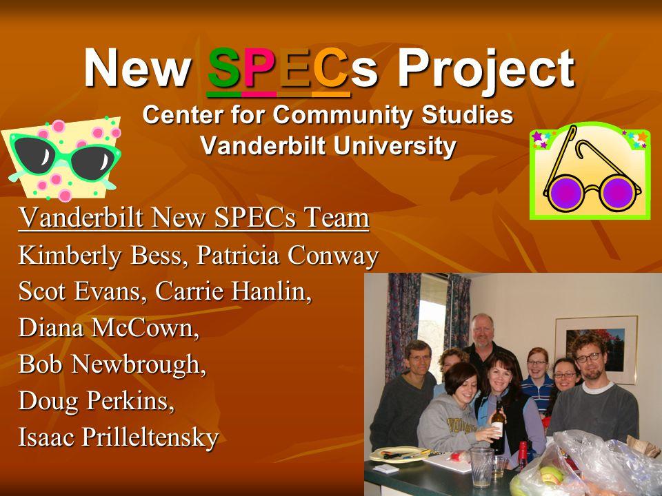 New SPECs Project Center for Community Studies Vanderbilt University Vanderbilt New SPECs Team Kimberly Bess, Patricia Conway Scot Evans, Carrie Hanli