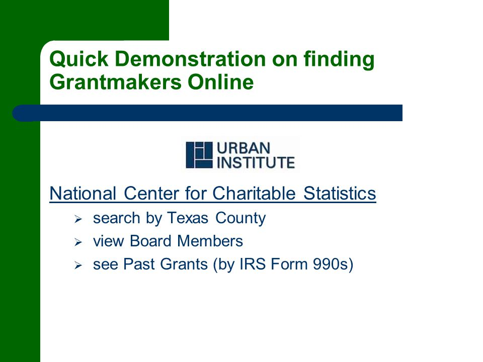 Quick Demonstration on finding Grantmakers Online National Center for Charitable Statistics  search by Texas County  view Board Members  see Past Grants (by IRS Form 990s)