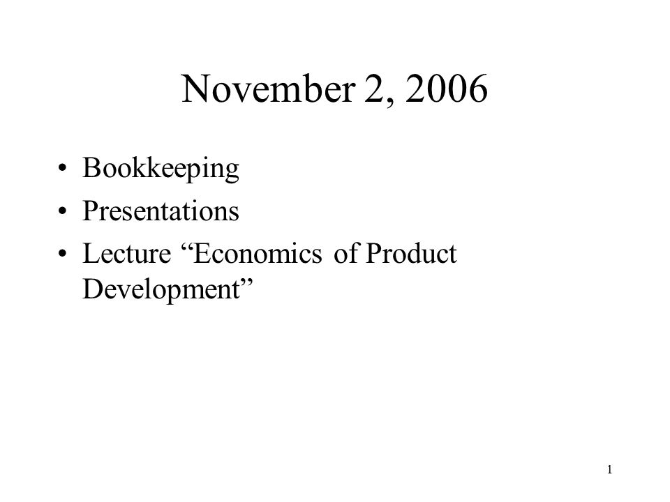1 November 2, 2006 Bookkeeping Presentations Lecture Economics of Product Development