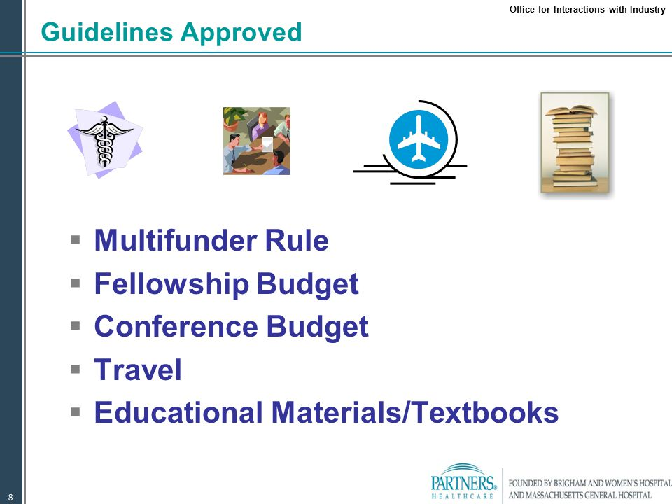 Office for Interactions with Industry 8  Multifunder Rule  Fellowship Budget  Conference Budget  Travel  Educational Materials/Textbooks Guidelines Approved