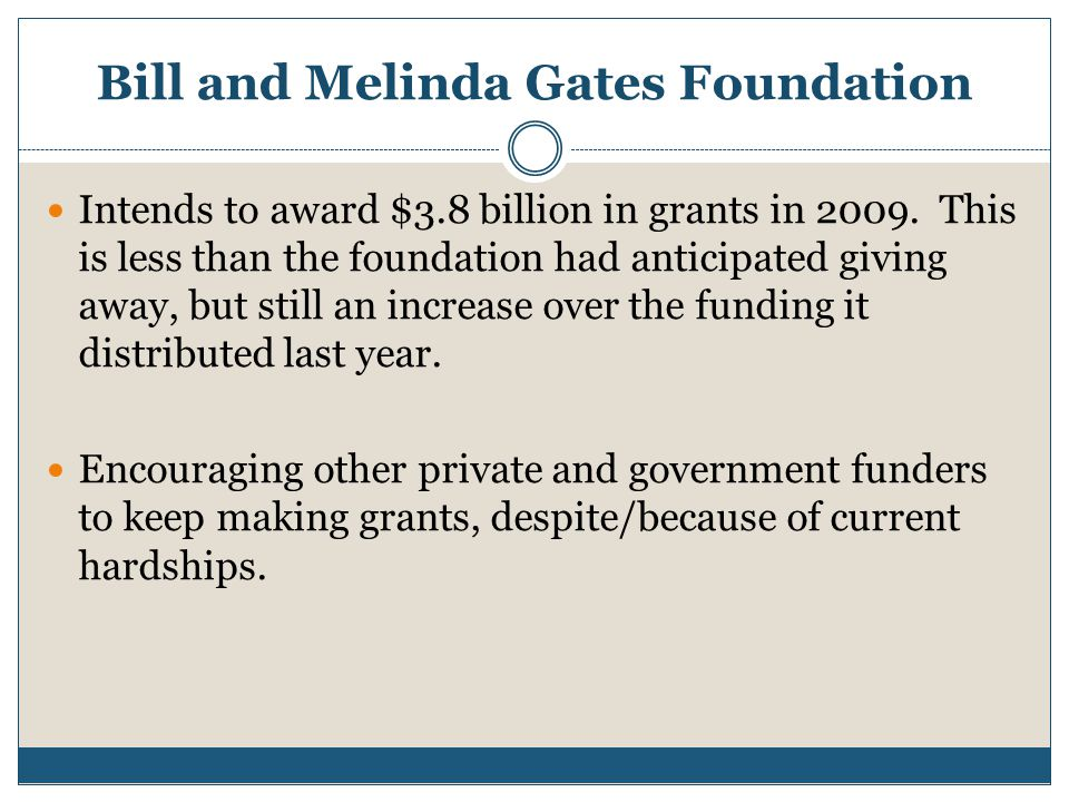 Bill and Melinda Gates Foundation Intends to award $3.8 billion in grants in 2009.