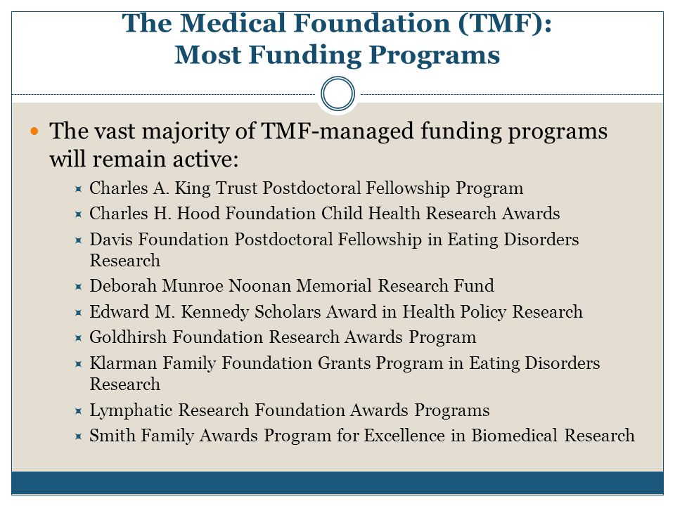 The Medical Foundation (TMF): Most Funding Programs The vast majority of TMF-managed funding programs will remain active:  Charles A.