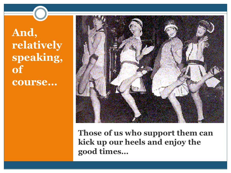 Those of us who support them can kick up our heels and enjoy the good times… And, relatively speaking, of course…