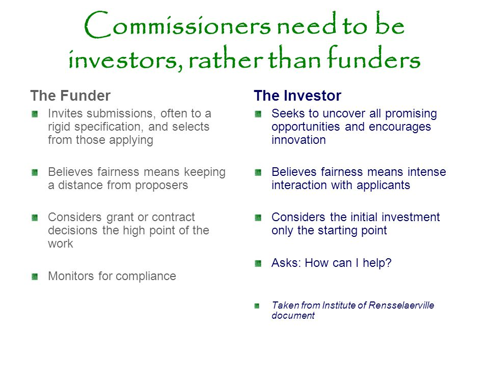 Commissioners need to be investors, rather than funders The Funder Invites submissions, often to a rigid specification, and selects from those applyin