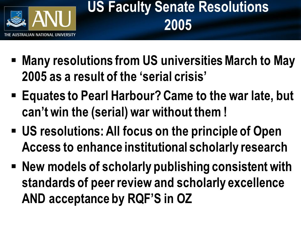 US Faculty Senate Resolutions 2005  Many resolutions from US universities March to May 2005 as a result of the 'serial crisis'  Equates to Pearl Harbour.