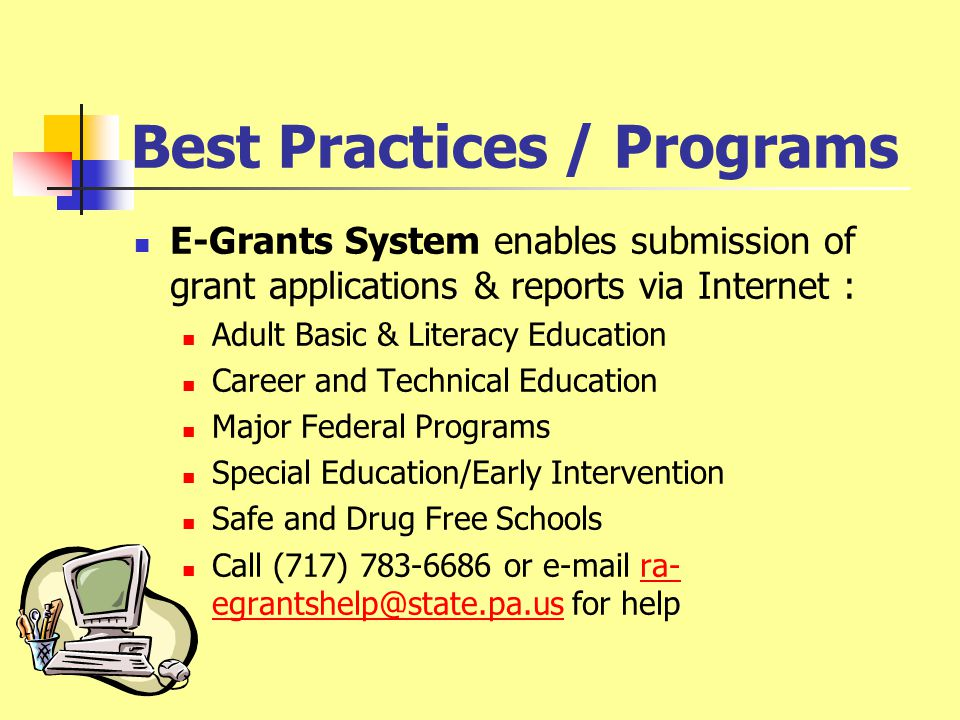 Best Practices / Programs 21st Century Community Learning Centers Program Academic, artistic, cultural enrichment for children Broad array of activities to complement regular academic programs Literacy and other educational services to families of participating children Carmen Medina, cmedina@state.pa.uscmedina@state.pa.us Bureau of Community & Student Services (717) 783-6464