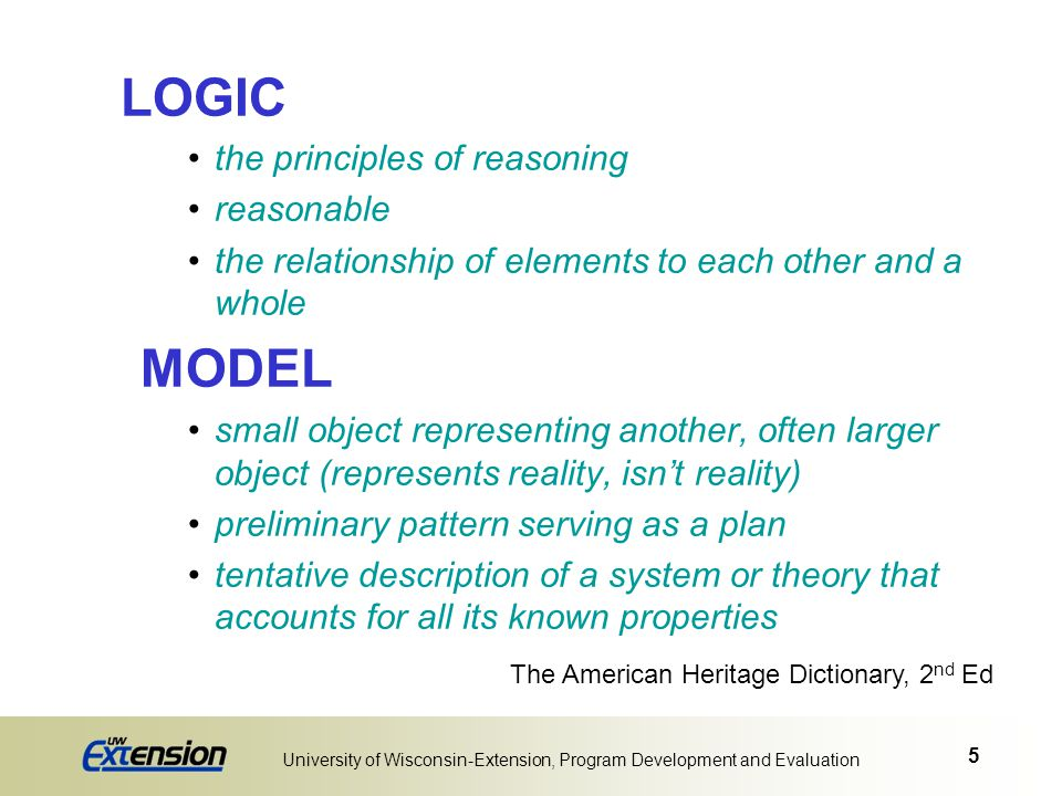 5 University of Wisconsin-Extension, Program Development and Evaluation LOGIC the principles of reasoning reasonable the relationship of elements to e