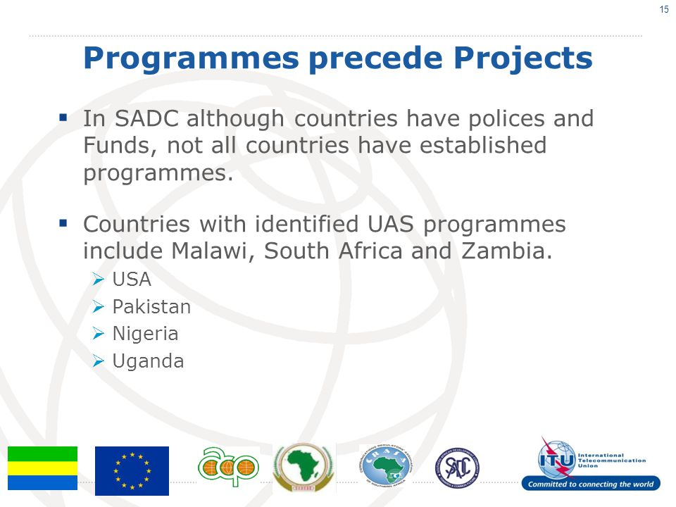 Programmes precede Projects  In SADC although countries have polices and Funds, not all countries have established programmes.