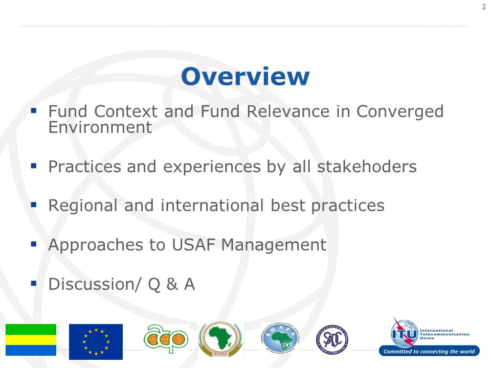 Overview  Fund Context and Fund Relevance in Converged Environment  Practices and experiences by all stakehoders  Regional and international best practices  Approaches to USAF Management  Discussion/ Q & A 2