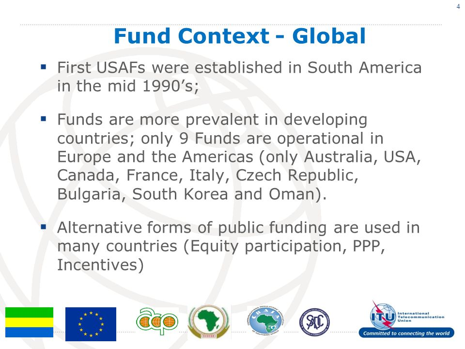  First USAFs were established in South America in the mid 1990's;  Funds are more prevalent in developing countries; only 9 Funds are operational in Europe and the Americas (only Australia, USA, Canada, France, Italy, Czech Republic, Bulgaria, South Korea and Oman).