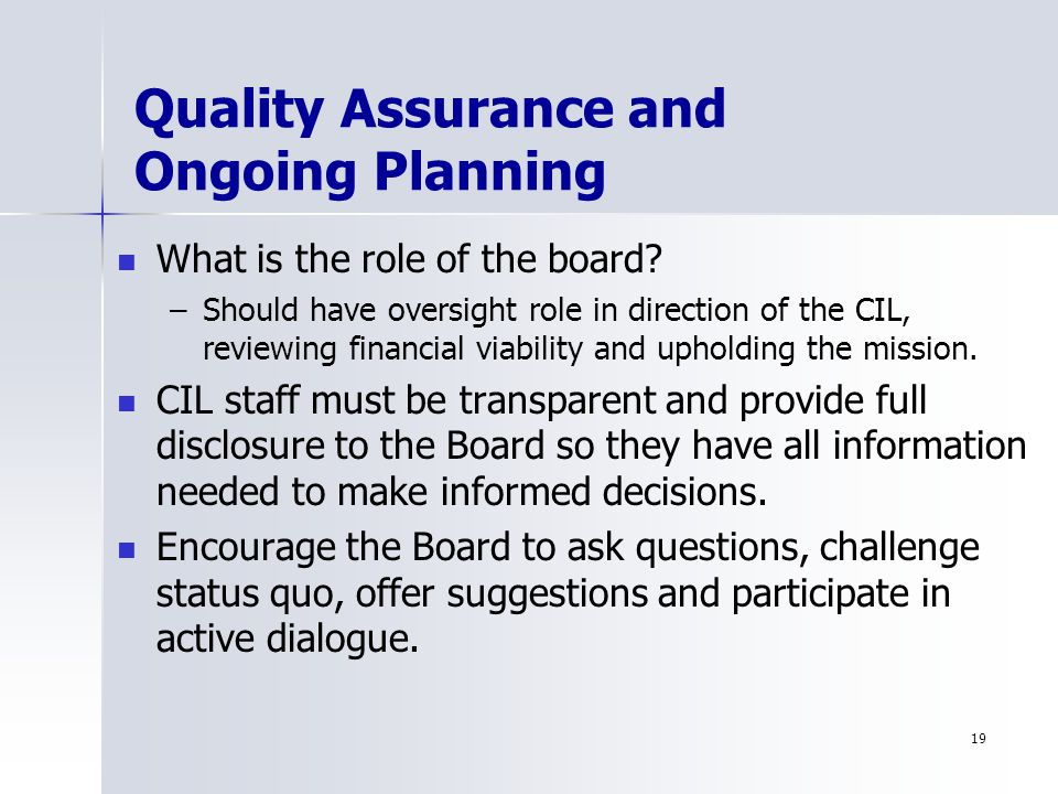 19 Quality Assurance and Ongoing Planning What is the role of the board.