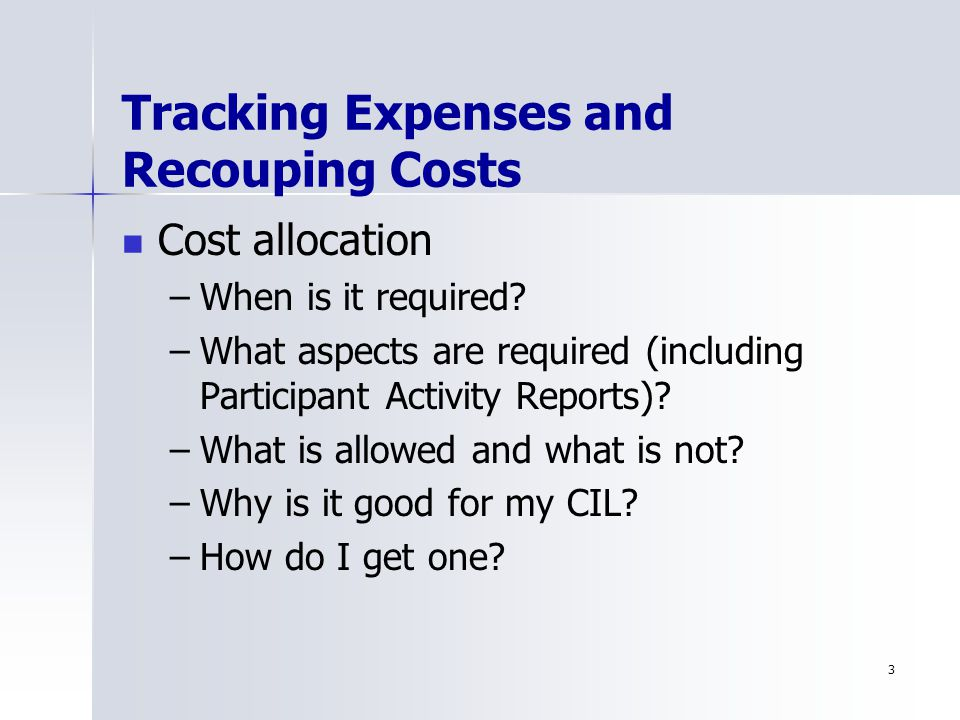 3 Tracking Expenses and Recouping Costs Cost allocation – –When is it required.