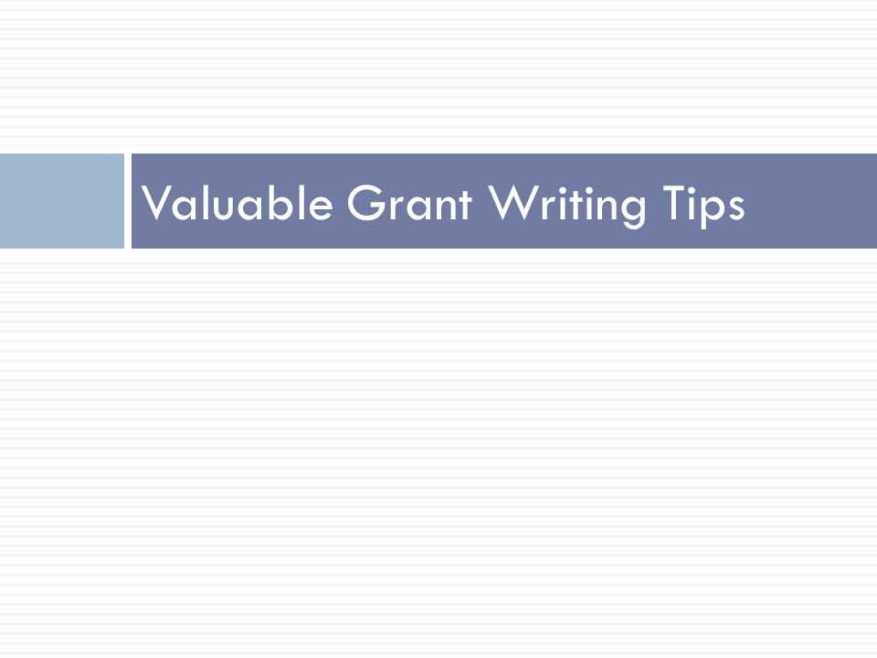 Valuable Grant Writing Tips