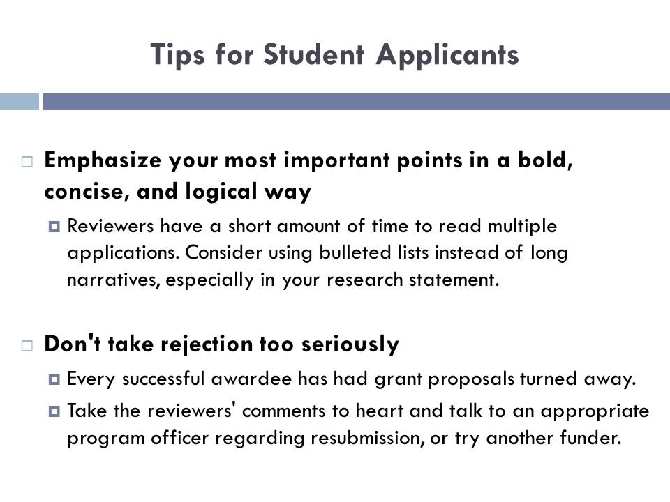 Tips for Student Applicants  Emphasize your most important points in a bold, concise, and logical way  Reviewers have a short amount of time to read multiple applications.