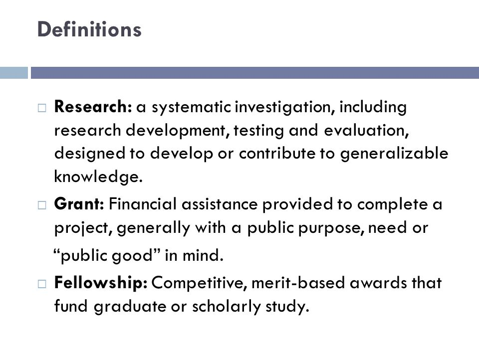 Definitions  Research: a systematic investigation, including research development, testing and evaluation, designed to develop or contribute to generalizable knowledge.