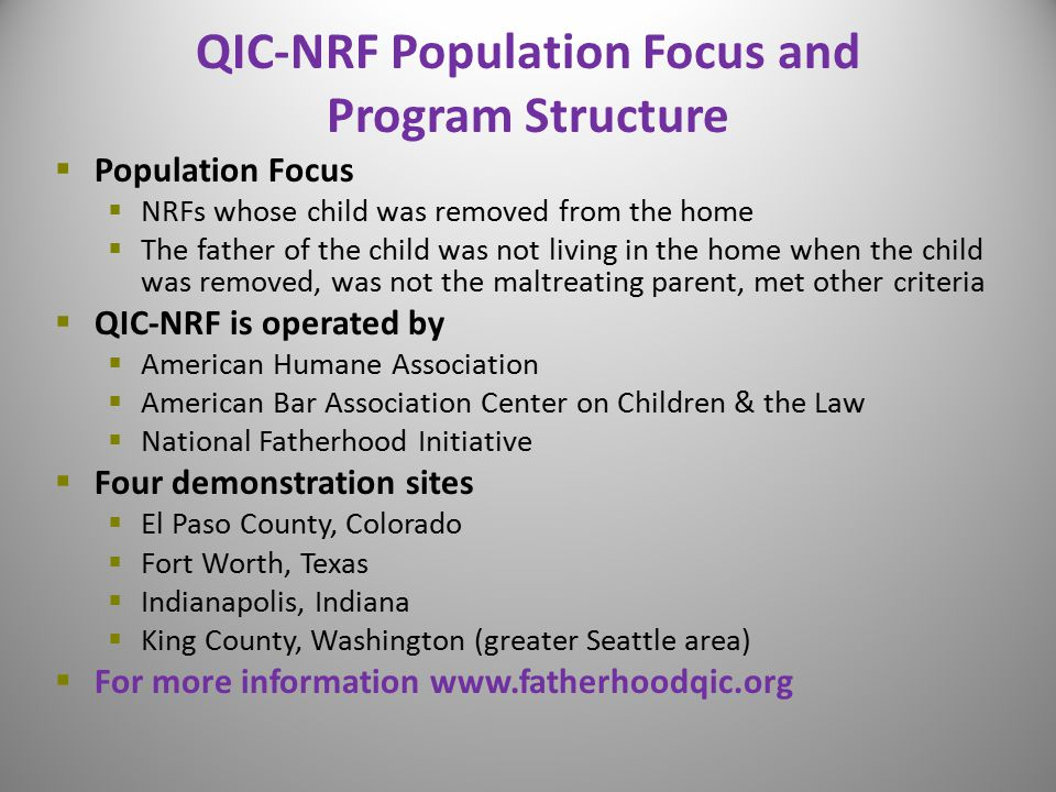 QIC-NRF Population Focus and Program Structure  Population Focus  NRFs whose child was removed from the home  The father of the child was not livin