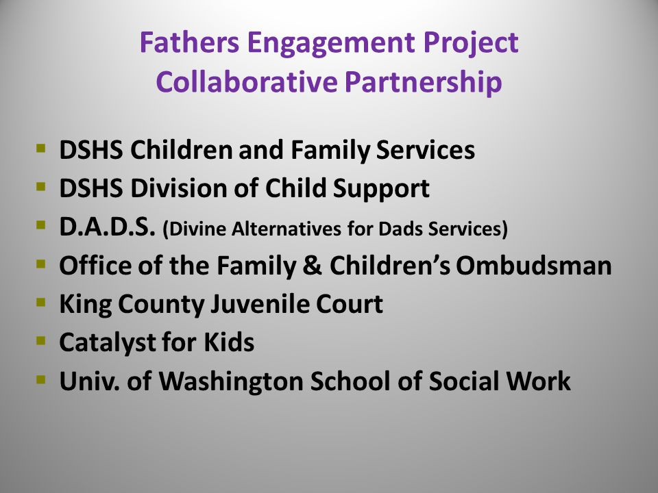 Fathers Engagement Project Collaborative Partnership  DSHS Children and Family Services  DSHS Division of Child Support  D.A.D.S. (Divine Alternati