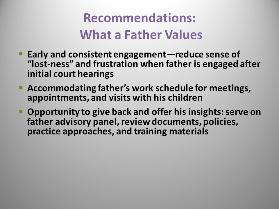 """Recommendations: What a Father Values  Early and consistent engagement—reduce sense of """"lost-ness"""" and frustration when father is engaged after initi"""