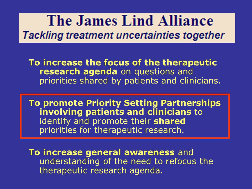 To increase the focus of the therapeutic research agenda on questions and priorities shared by patients and clinicians.