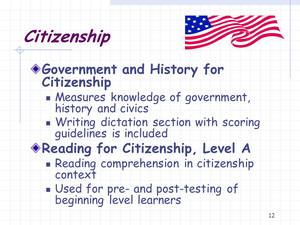 12 Citizenship Government and History for Citizenship Measures knowledge of government, history and civics Writing dictation section with scoring guid