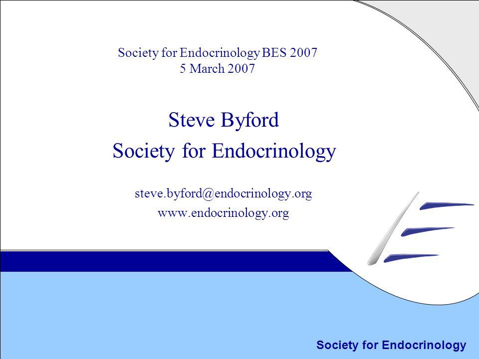 Society for Endocrinology Society for Endocrinology BES 2007 5 March 2007 Steve Byford Society for Endocrinology steve.byford@endocrinology.org www.endocrinology.org